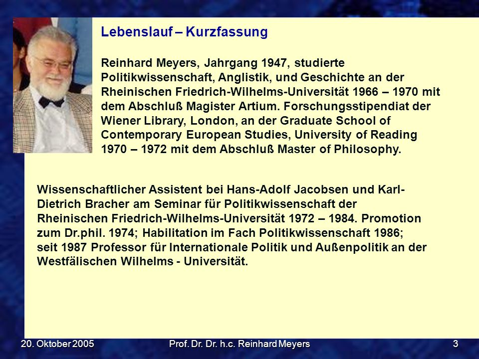 20. Oktober 2005Prof. Dr. Dr. h.c. Reinhard Meyers3 Lebenslauf – Kurzfassung Reinhard Meyers, Jahrgang 1947, studierte Politikwissenschaft, Anglistik,