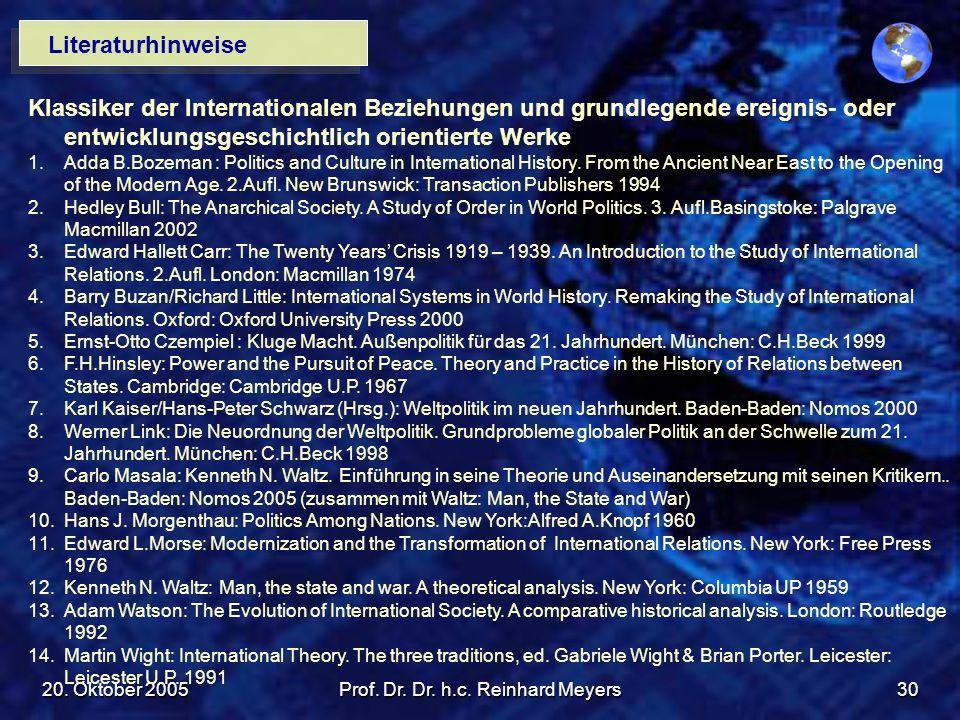 20. Oktober 2005Prof. Dr. Dr. h.c. Reinhard Meyers30 Literaturhinweise Klassiker der Internationalen Beziehungen und grundlegende ereignis- oder entwi