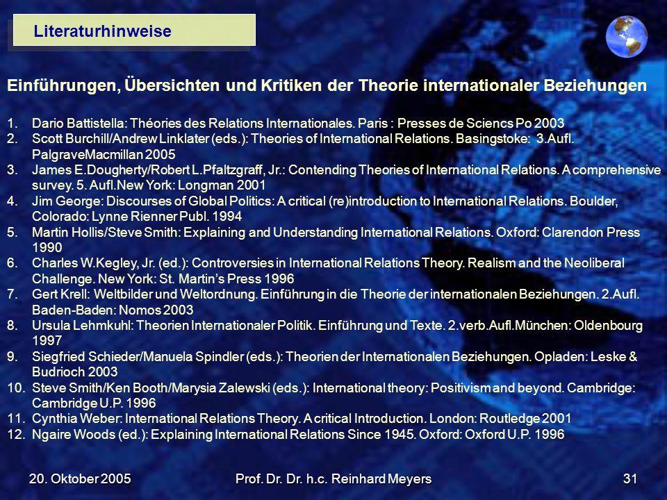 20. Oktober 2005Prof. Dr. Dr. h.c. Reinhard Meyers31 Literaturhinweise Einführungen, Übersichten und Kritiken der Theorie internationaler Beziehungen