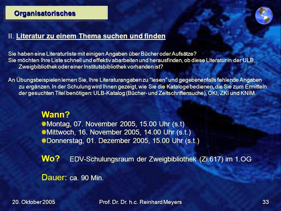 20. Oktober 2005Prof. Dr. Dr. h.c. Reinhard Meyers33 Organisatorisches II. Literatur zu einem Thema suchen und finden Sie haben eine Literaturliste mi