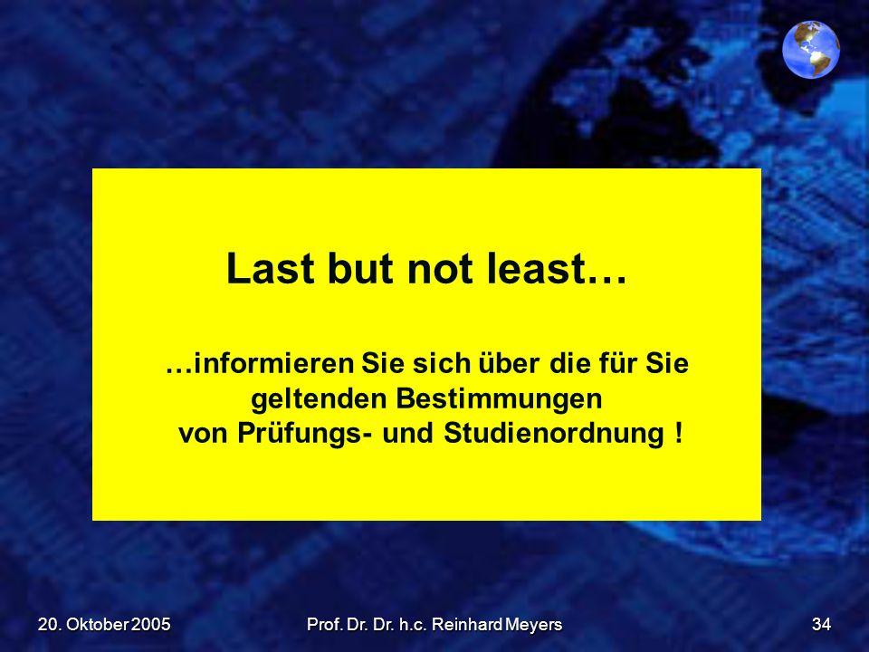20. Oktober 2005Prof. Dr. Dr. h.c. Reinhard Meyers34 Last but not least… …informieren Sie sich über die für Sie geltenden Bestimmungen von Prüfungs- u