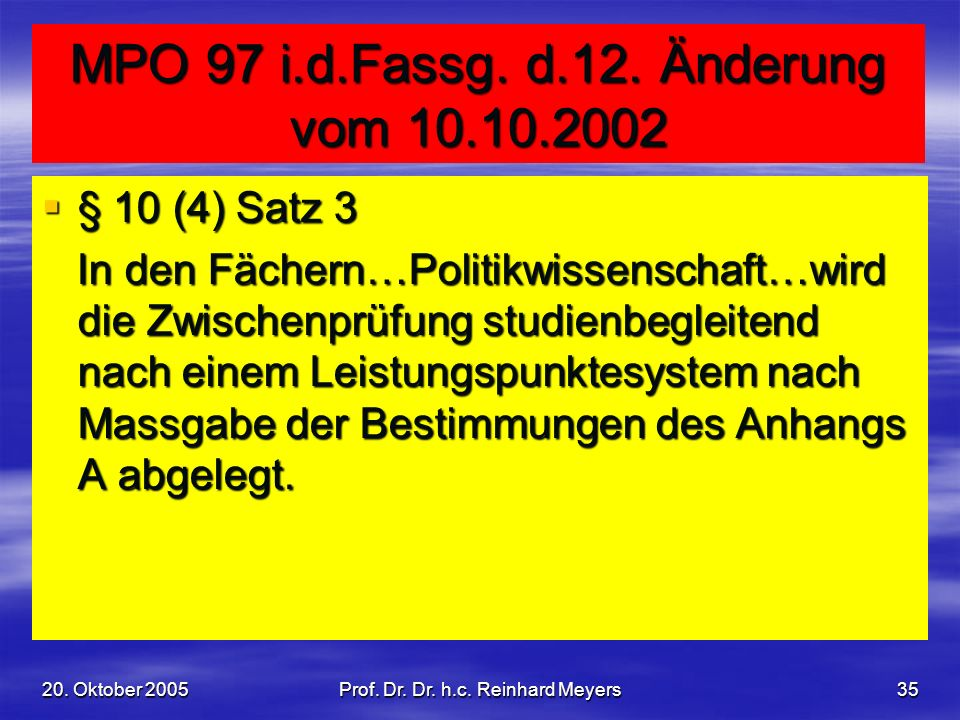 20. Oktober 2005Prof. Dr. Dr. h.c. Reinhard Meyers35 MPO 97 i.d.Fassg. d.12. Änderung vom 10.10.2002 § 10 (4) Satz 3 § 10 (4) Satz 3 In den Fächern…Po