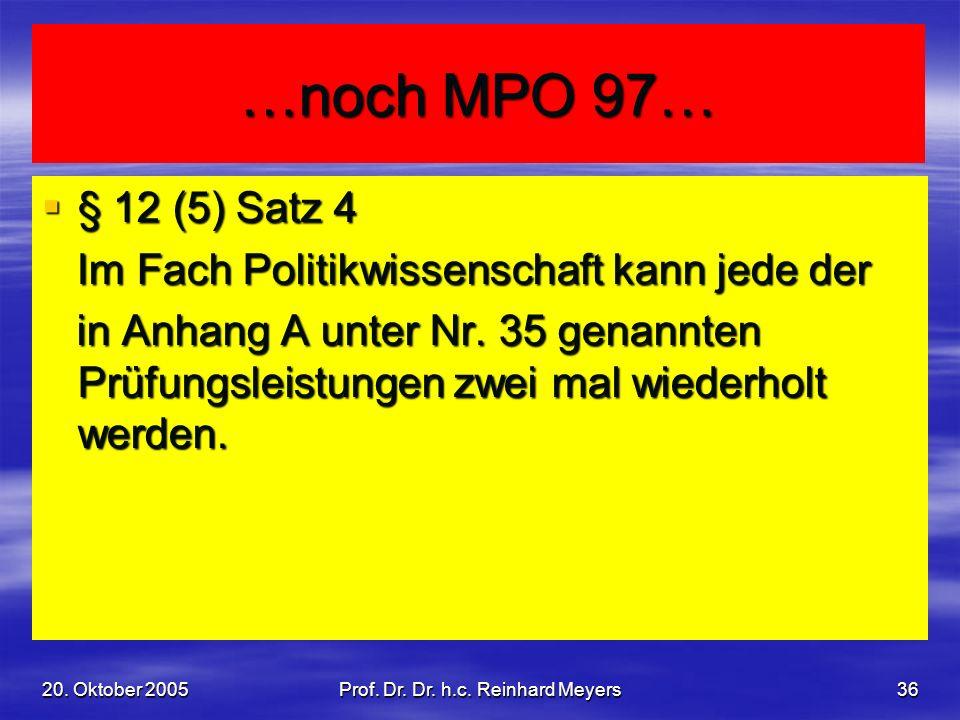 20. Oktober 2005Prof. Dr. Dr. h.c. Reinhard Meyers36 …noch MPO 97… § 12 (5) Satz 4 § 12 (5) Satz 4 Im Fach Politikwissenschaft kann jede der Im Fach P