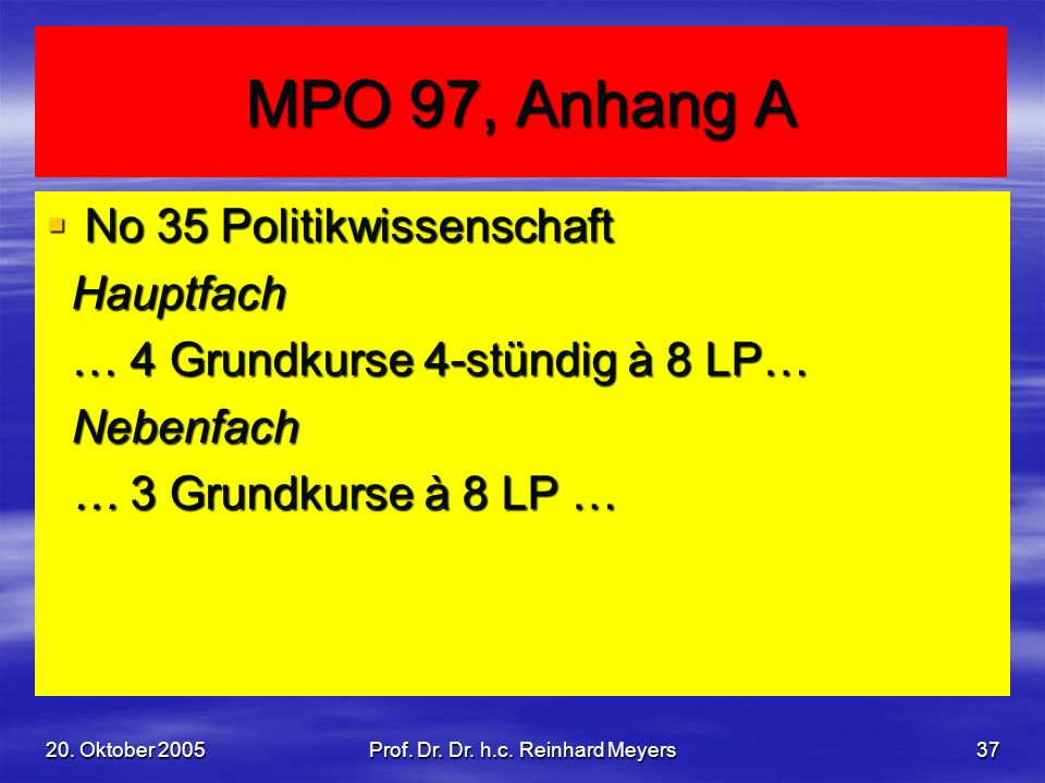 20. Oktober 2005Prof. Dr. Dr. h.c. Reinhard Meyers37 MPO 97, Anhang A No 35 Politikwissenschaft No 35 Politikwissenschaft Hauptfach Hauptfach … 4 Grun