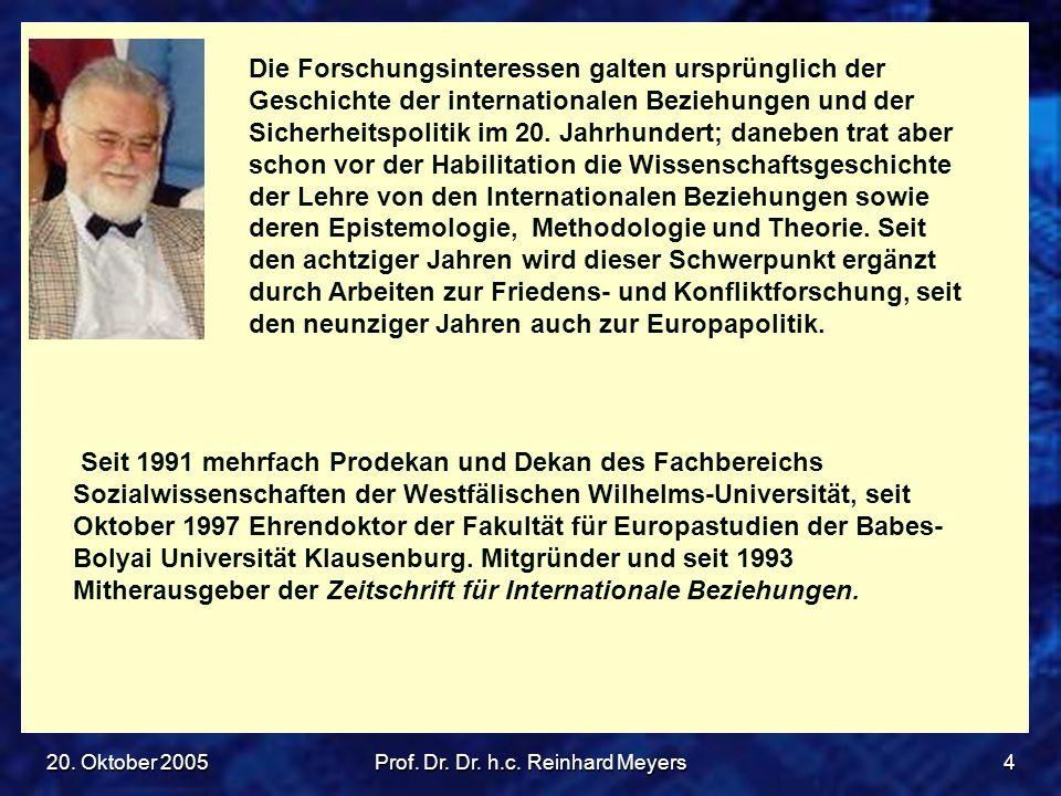 20. Oktober 2005Prof. Dr. Dr. h.c. Reinhard Meyers4 Die Forschungsinteressen galten ursprünglich der Geschichte der internationalen Beziehungen und de