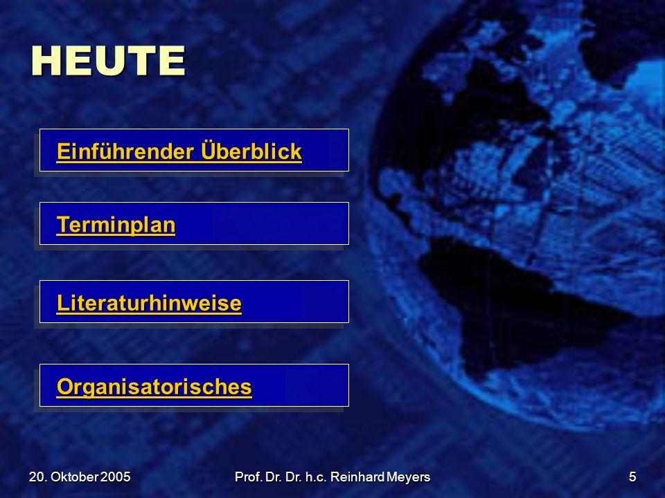 20. Oktober 2005Prof. Dr. Dr. h.c. Reinhard Meyers5 HEUTE Einführender Überblick Einführender Überblick Terminplan Organisatorisches Literaturhinweise