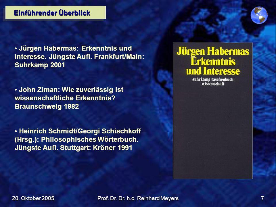 20. Oktober 2005Prof. Dr. Dr. h.c. Reinhard Meyers7 Einführender Überblick Jürgen Habermas: Erkenntnis und Interesse. Jüngste Aufl. Frankfurt/Main: Su