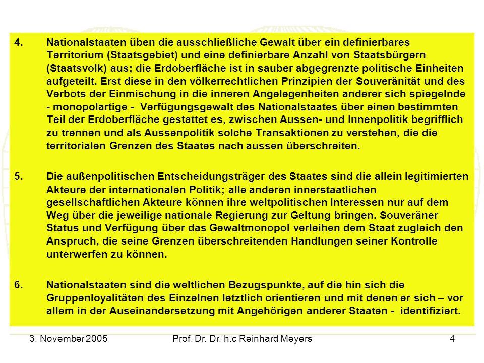 3. November 2005Prof. Dr. Dr. h.c Reinhard Meyers4 4.Nationalstaaten üben die ausschließliche Gewalt über ein definierbares Territorium (Staatsgebiet)