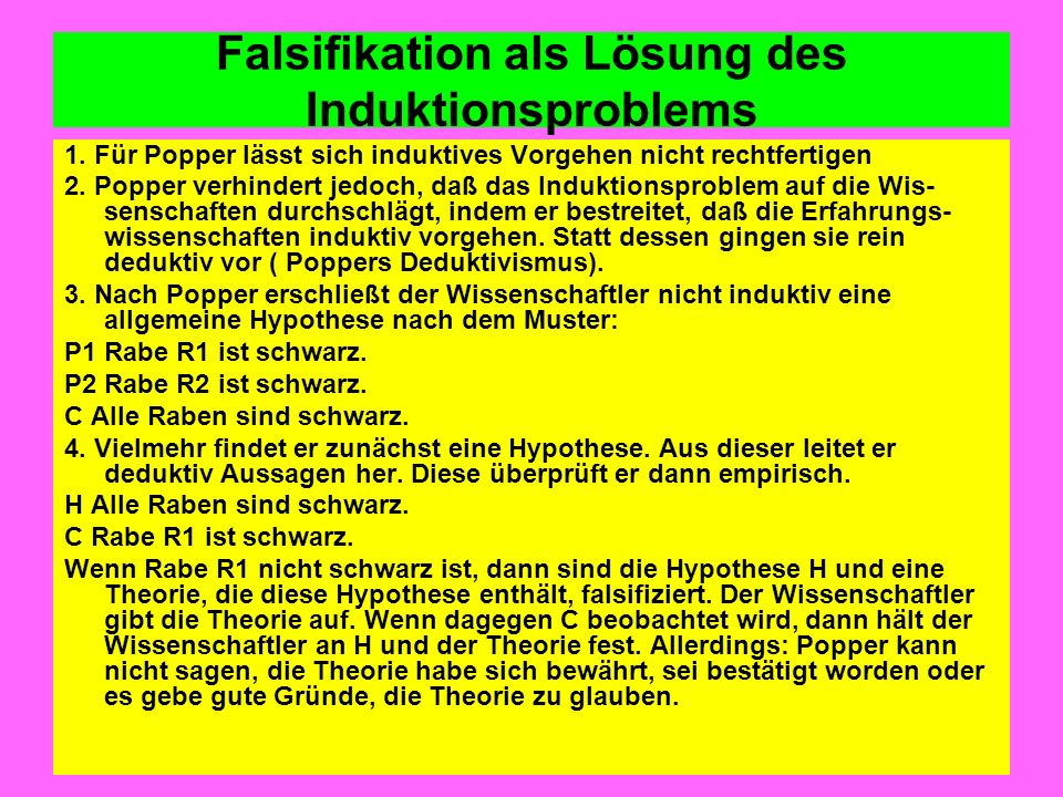 Falsifikation als Lösung des Induktionsproblems 1. Für Popper lässt sich induktives Vorgehen nicht rechtfertigen 2. Popper verhindert jedoch, daß das