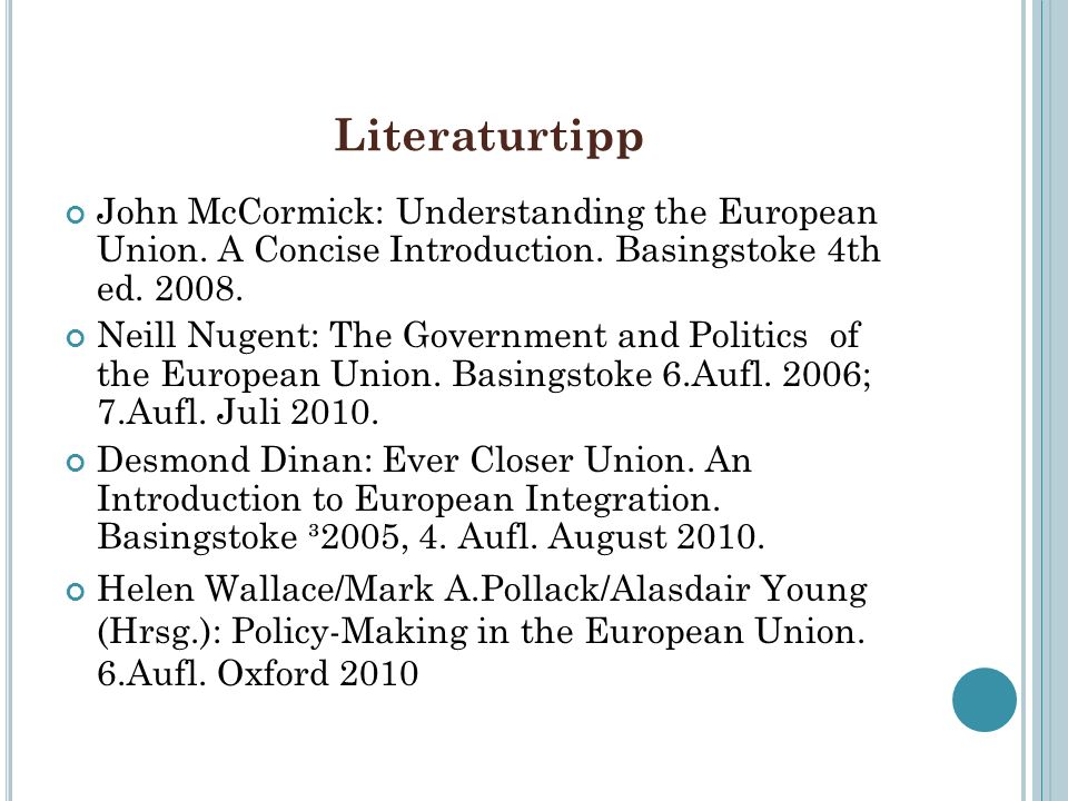 Literaturtipp John McCormick: Understanding the European Union. A Concise Introduction. Basingstoke 4th ed. 2008. Neill Nugent: The Government and Pol