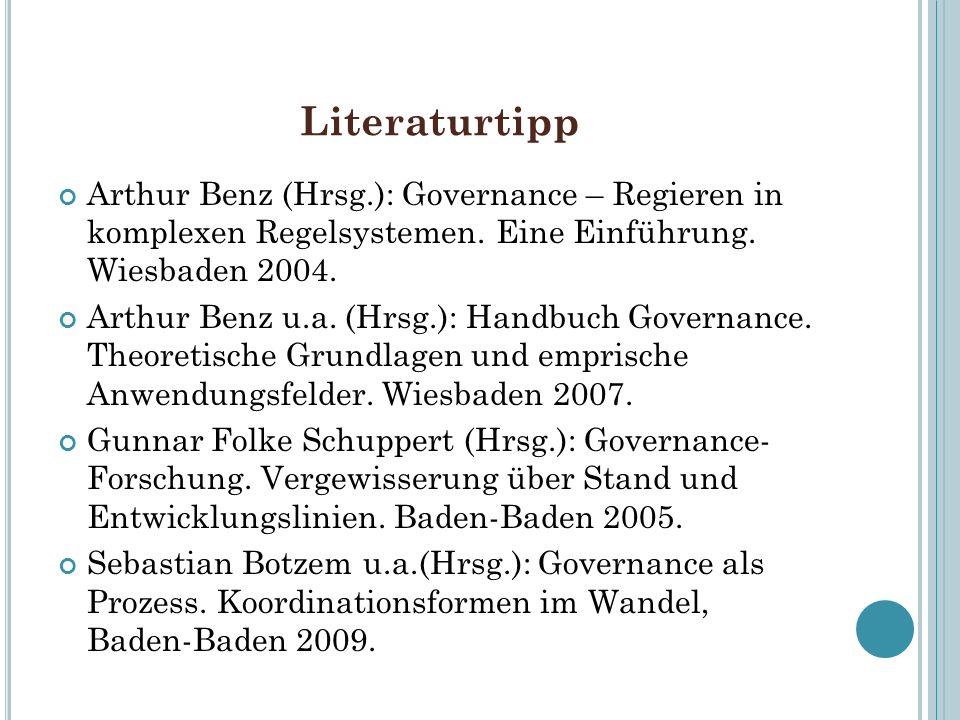 Literaturtipp Arthur Benz (Hrsg.): Governance – Regieren in komplexen Regelsystemen. Eine Einführung. Wiesbaden 2004. Arthur Benz u.a. (Hrsg.): Handbu