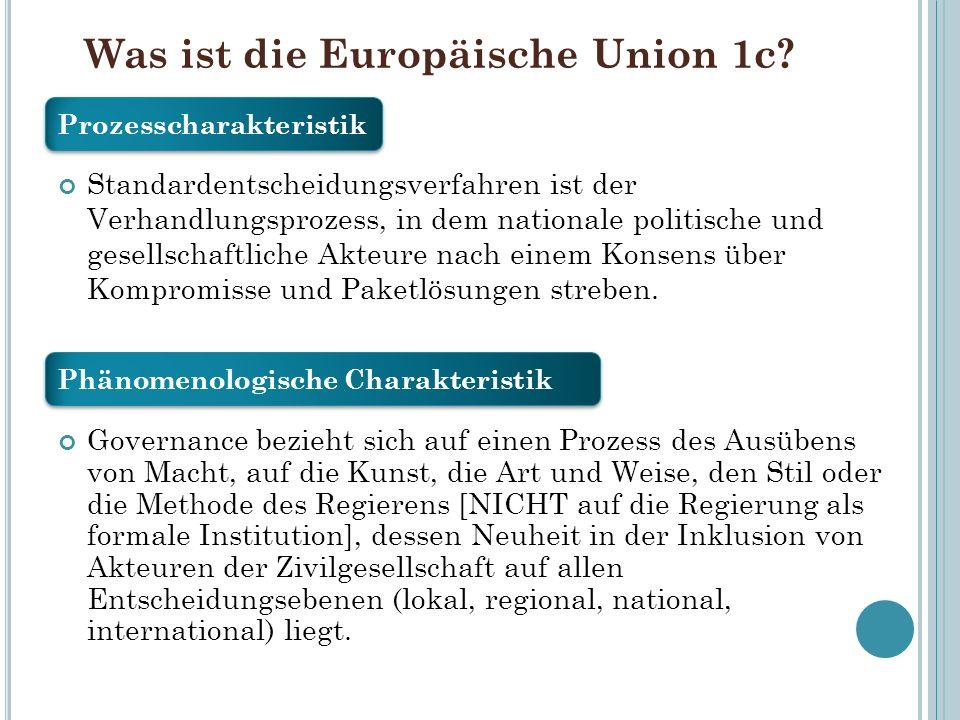 Was ist die Europäische Union 1c? Standardentscheidungsverfahren ist der Verhandlungsprozess, in dem nationale politische und gesellschaftliche Akteur
