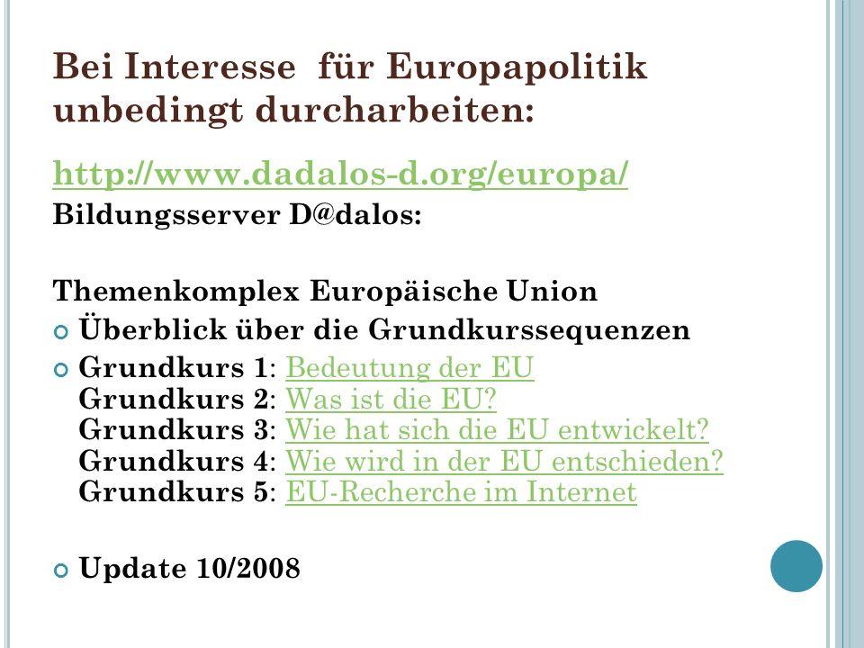 Bei Interesse für Europapolitik unbedingt durcharbeiten: http://www.dadalos-d.org/europa/ Bildungsserver D@dalos: Themenkomplex Europäische Union Über