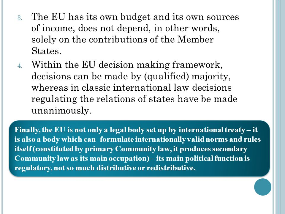 3. The EU has its own budget and its own sources of income, does not depend, in other words, solely on the contributions of the Member States. 4. With