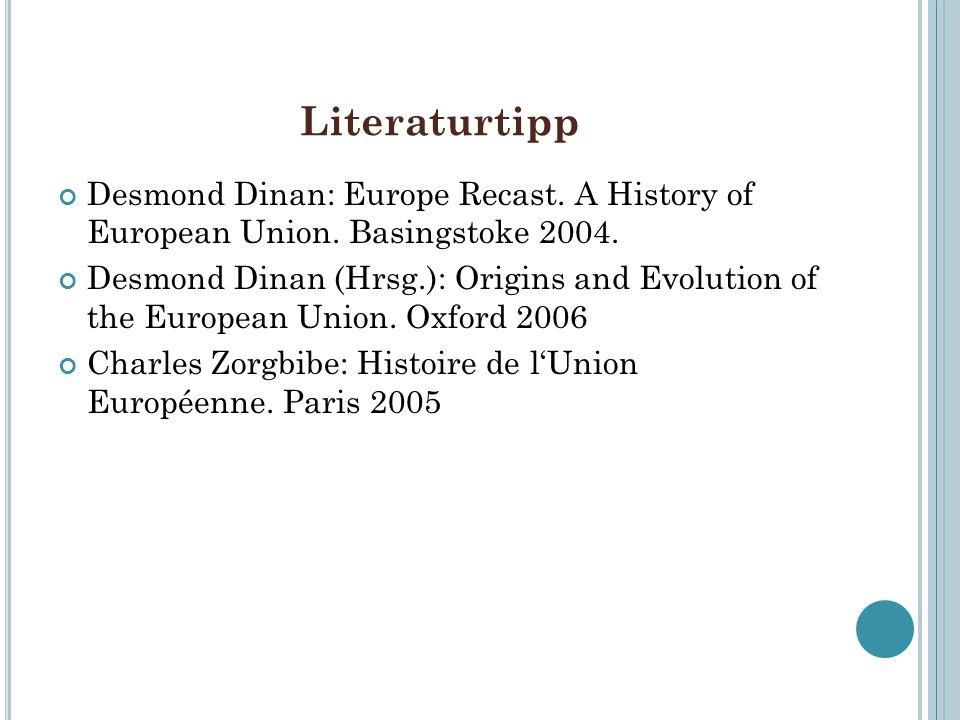 Literaturtipp Desmond Dinan: Europe Recast. A History of European Union. Basingstoke 2004. Desmond Dinan (Hrsg.): Origins and Evolution of the Europea