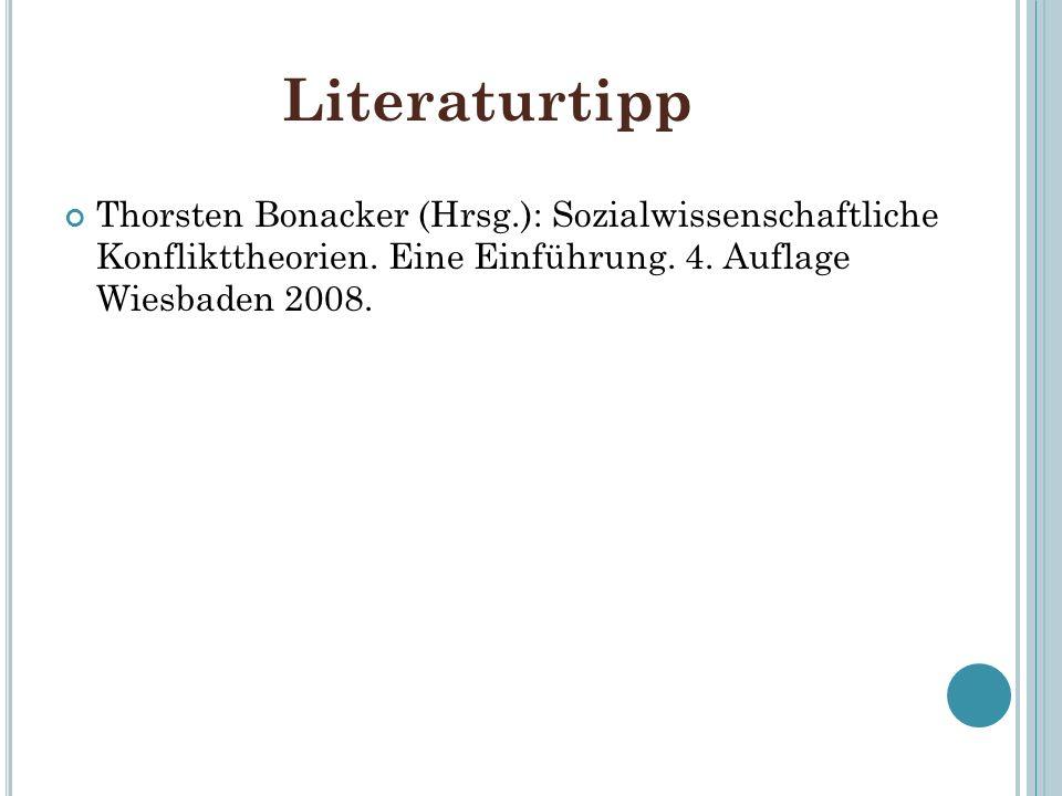 Literaturtipp Thorsten Bonacker (Hrsg.): Sozialwissenschaftliche Konflikttheorien. Eine Einführung. 4. Auflage Wiesbaden 2008.