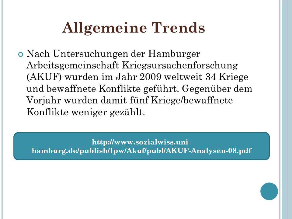 Allgemeine Trends Nach Untersuchungen der Hamburger Arbeitsgemeinschaft Kriegsursachenforschung (AKUF) wurden im Jahr 2009 weltweit 34 Kriege und bewaffnete Konflikte geführt.