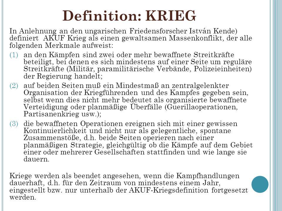 Definition: KRIEG In Anlehnung an den ungarischen Friedensforscher István Kende) definiert AKUF Krieg als einen gewaltsamen Massenkonflikt, der alle f