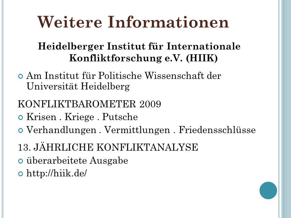 Weitere Informationen Heidelberger Institut für Internationale Konfliktforschung e.V. (HIIK) Am Institut für Politische Wissenschaft der Universität H
