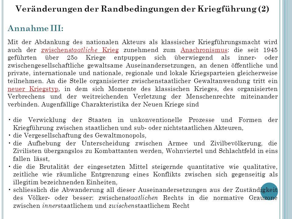 Veränderungen der Randbedingungen der Kriegführung (2) Annahme III: Mit der Abdankung des nationalen Akteurs als klassischer Kriegführungsmacht wird a