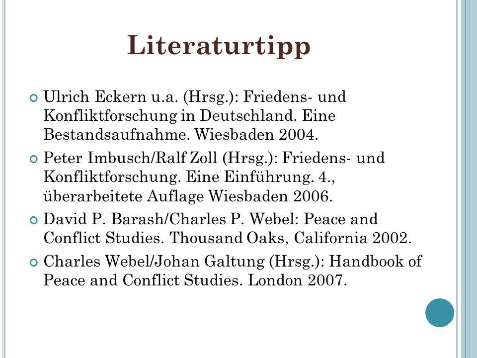 Literaturtipp Ulrich Eckern u.a. (Hrsg.): Friedens- und Konfliktforschung in Deutschland. Eine Bestandsaufnahme. Wiesbaden 2004. Peter Imbusch/Ralf Zo