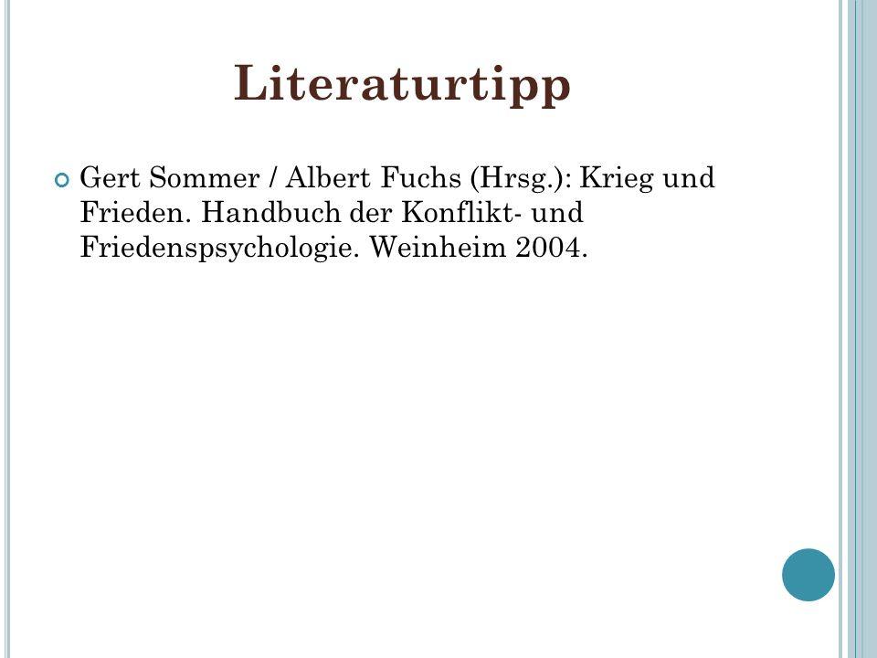 Literaturtipp Gert Sommer / Albert Fuchs (Hrsg.): Krieg und Frieden. Handbuch der Konflikt- und Friedenspsychologie. Weinheim 2004.