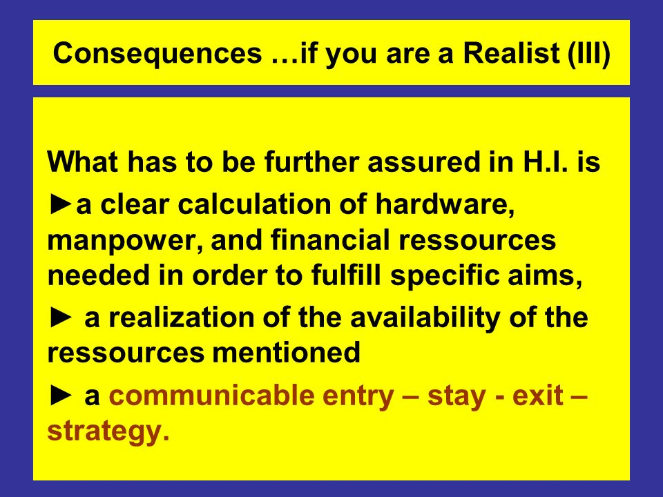 Consequences …if you are a Realist (III) What has to be further assured in H.I. is a clear calculation of hardware, manpower, and financial ressources