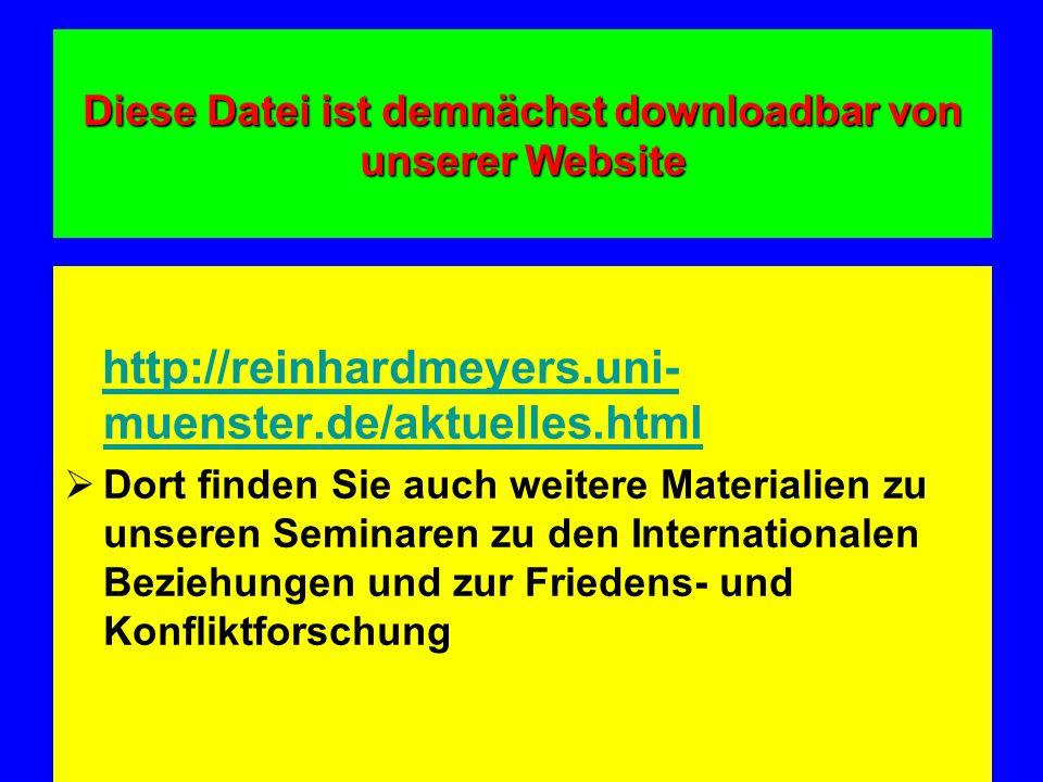 Diese Datei ist demnächst downloadbar von unserer Website http://reinhardmeyers.uni- muenster.de/aktuelles.htmlhttp://reinhardmeyers.uni- muenster.de/aktuelles.html Dort finden Sie auch weitere Materialien zu unseren Seminaren zu den Internationalen Beziehungen und zur Friedens- und Konfliktforschung