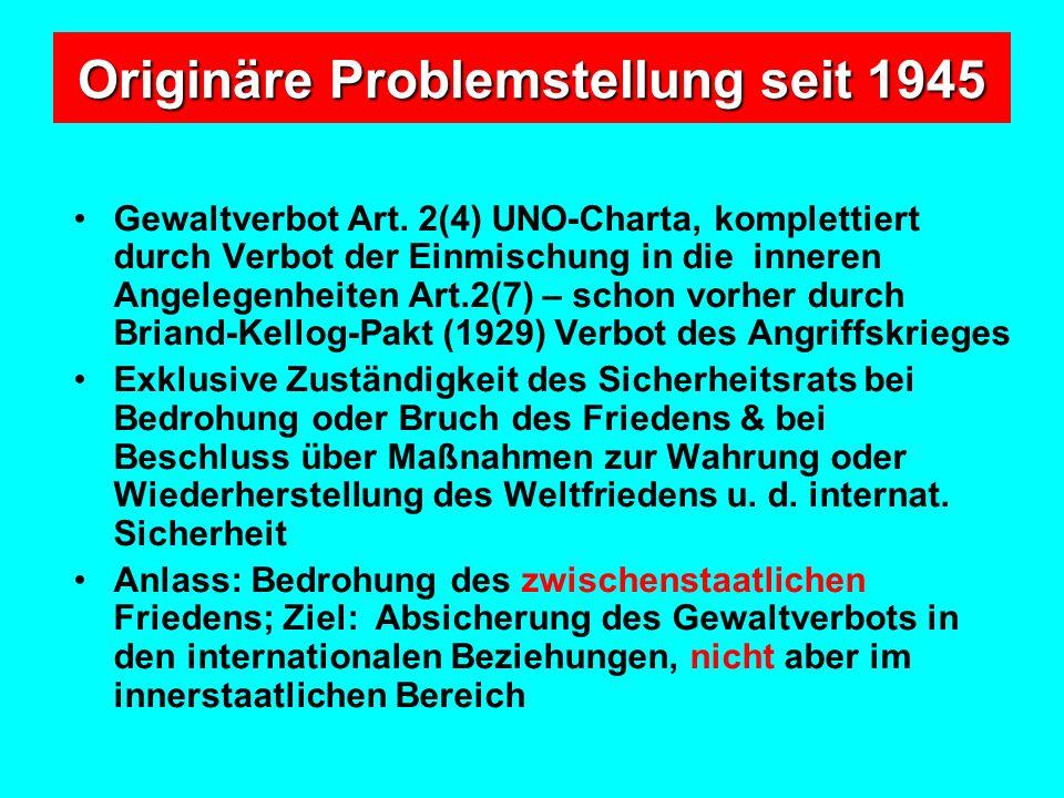 Originäre Problemstellung seit 1945 Gewaltverbot Art. 2(4) UNO-Charta, komplettiert durch Verbot der Einmischung in die inneren Angelegenheiten Art.2(
