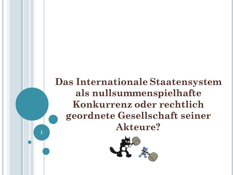 Das Internationale Staatensystem als nullsummenspielhafte Konkurrenz oder rechtlich geordnete Gesellschaft seiner Akteure.
