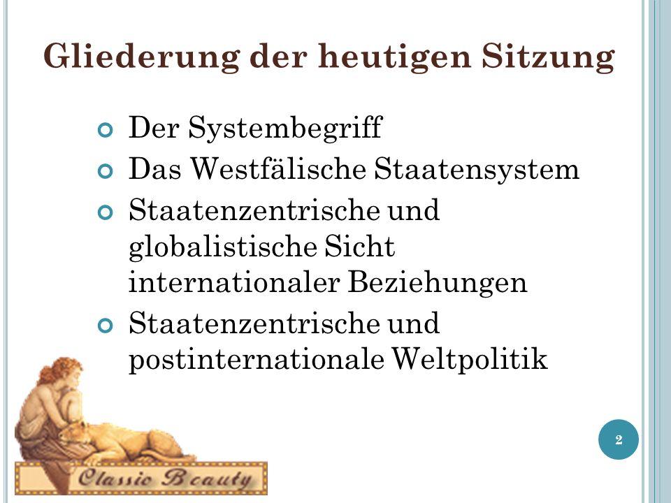 Gliederung der heutigen Sitzung Der Systembegriff Das Westfälische Staatensystem Staatenzentrische und globalistische Sicht internationaler Beziehungen Staatenzentrische und postinternationale Weltpolitik 2