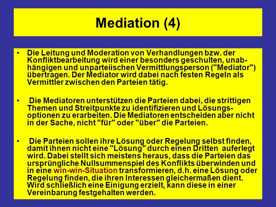 Mediation (4) Die Leitung und Moderation von Verhandlungen bzw. der Konfliktbearbeitung wird einer besonders geschulten, unab- hängigen und unparteiis