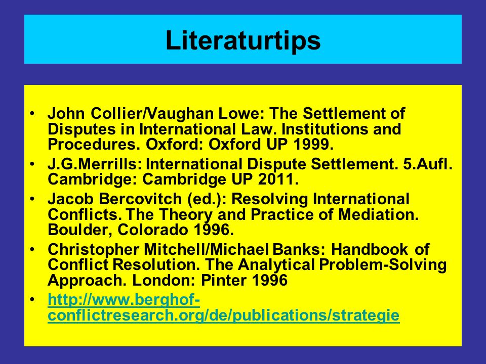 Literaturtips John Collier/Vaughan Lowe: The Settlement of Disputes in International Law. Institutions and Procedures. Oxford: Oxford UP 1999. J.G.Mer
