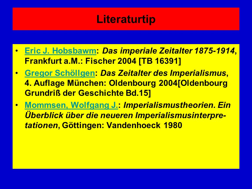 Literaturtip Eric J. Hobsbawm: Das imperiale Zeitalter 1875-1914, Frankfurt a.M.: Fischer 2004 [TB 16391]Eric J. Hobsbawm Gregor Schöllgen: Das Zeital