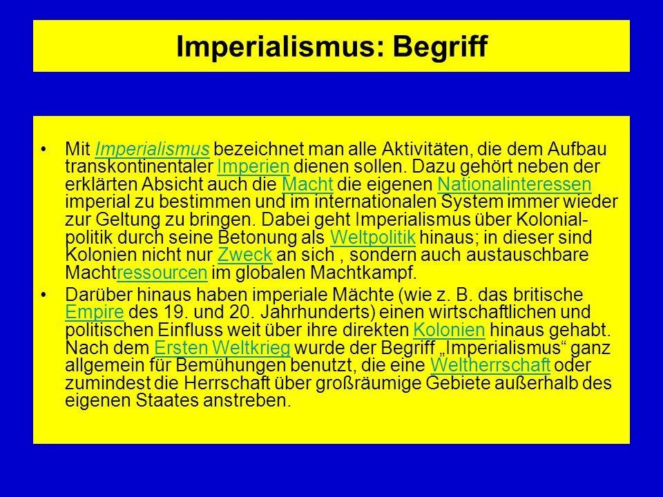 Imperialismus: Begriff Mit Imperialismus bezeichnet man alle Aktivitäten, die dem Aufbau transkontinentaler Imperien dienen sollen. Dazu gehört neben