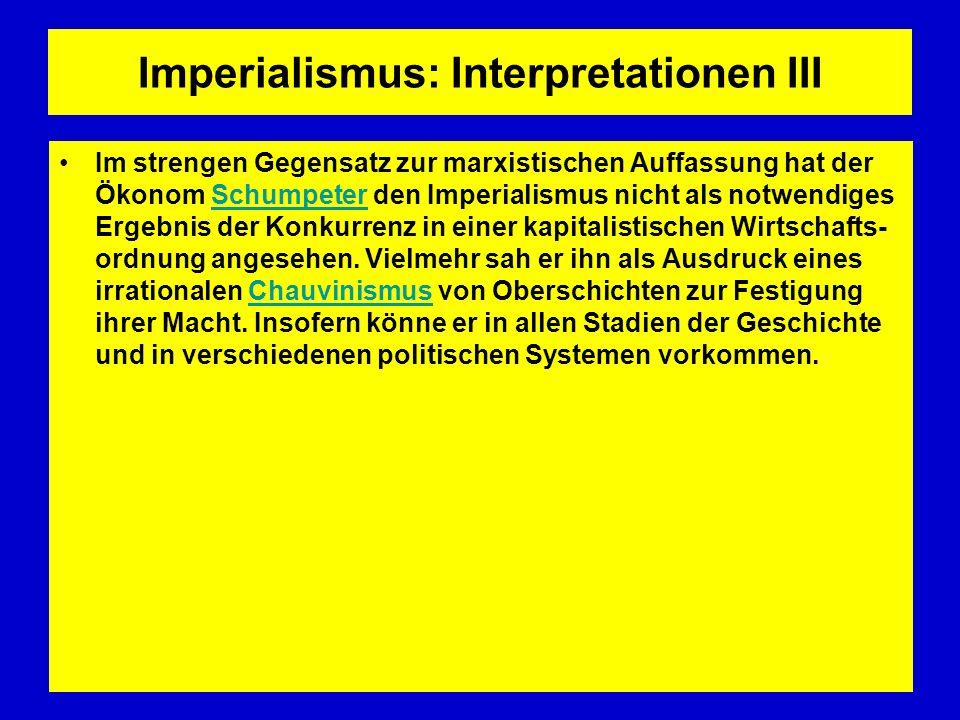 Imperialismus: Interpretationen III Im strengen Gegensatz zur marxistischen Auffassung hat der Ökonom Schumpeter den Imperialismus nicht als notwendig