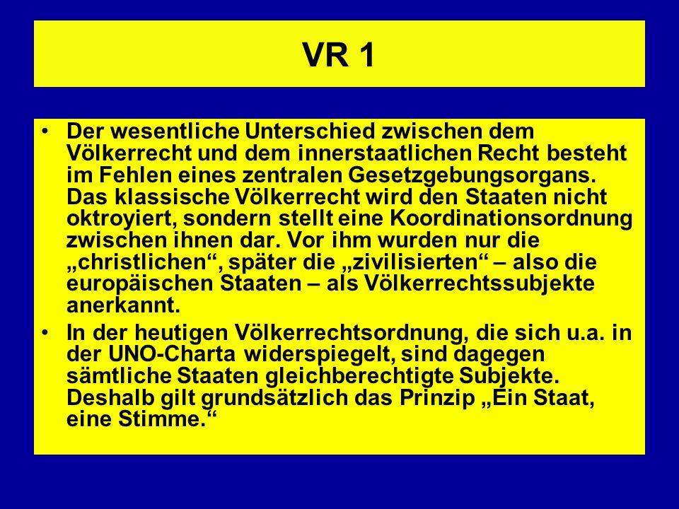 VR 1 Der wesentliche Unterschied zwischen dem Völkerrecht und dem innerstaatlichen Recht besteht im Fehlen eines zentralen Gesetzgebungsorgans. Das kl