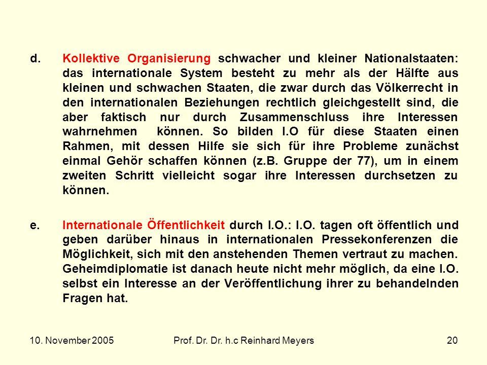 10. November 2005Prof. Dr. Dr. h.c Reinhard Meyers20 d.Kollektive Organisierung schwacher und kleiner Nationalstaaten: das internationale System beste