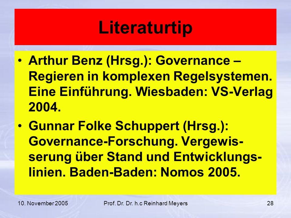 10. November 2005Prof. Dr. Dr. h.c Reinhard Meyers28 Literaturtip Arthur Benz (Hrsg.): Governance – Regieren in komplexen Regelsystemen. Eine Einführu