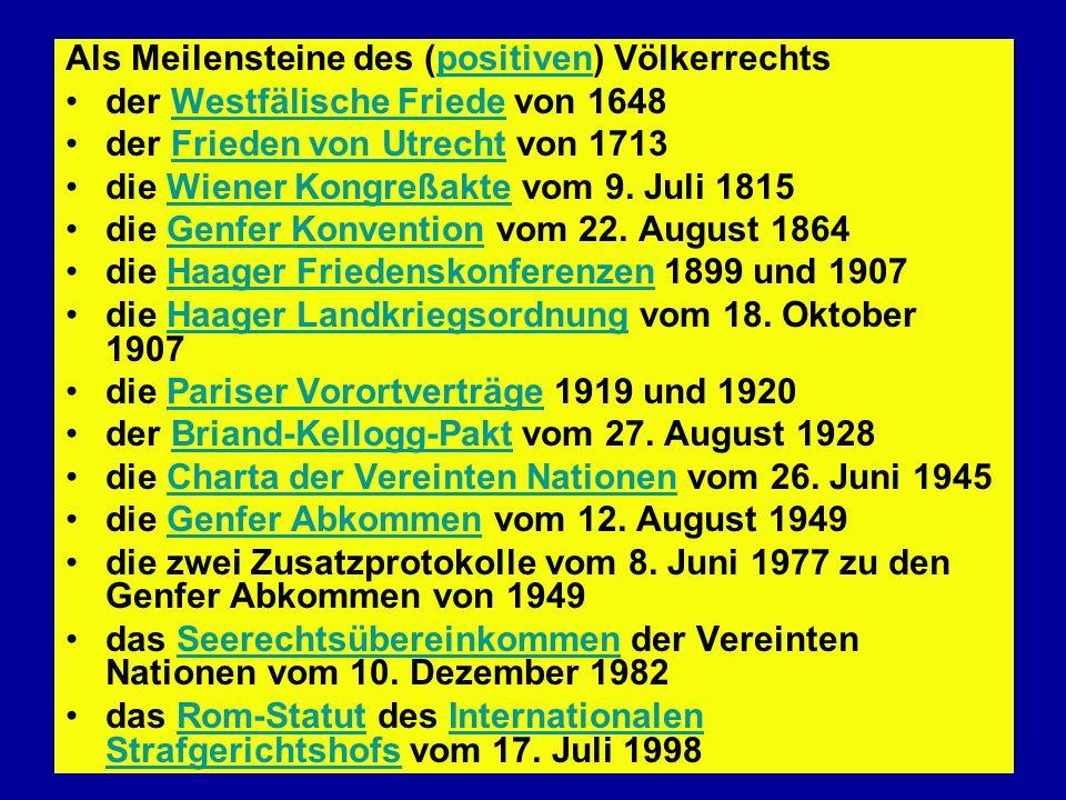 Als Meilensteine des (positiven) Völkerrechtspositiven der Westfälische Friede von 1648Westfälische Friede der Frieden von Utrecht von 1713Frieden von
