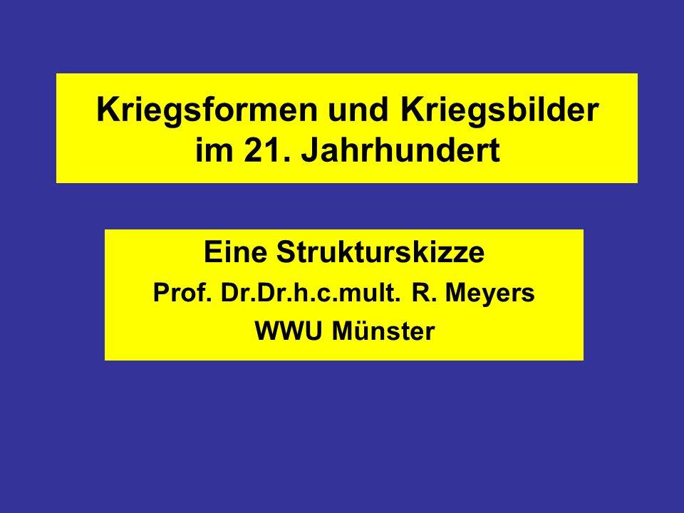 Kriegsformen und Kriegsbilder im 21. Jahrhundert Eine Strukturskizze Prof. Dr.Dr.h.c.mult. R. Meyers WWU Münster