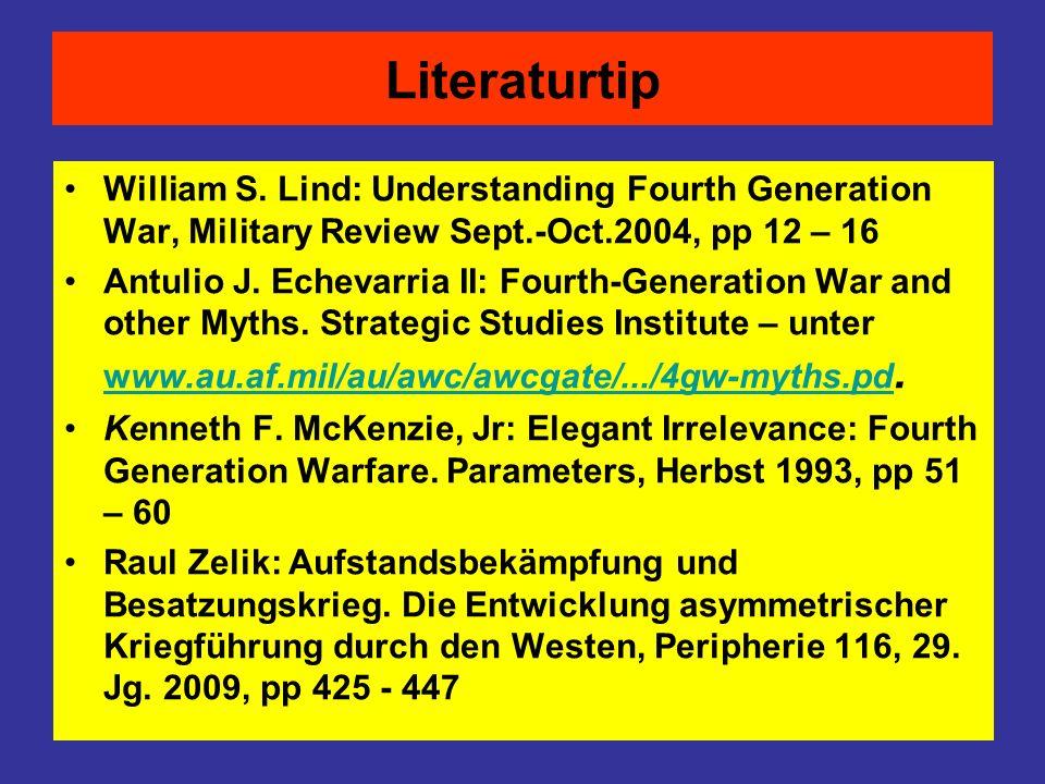 Literaturtip William S. Lind: Understanding Fourth Generation War, Military Review Sept.-Oct.2004, pp 12 – 16 Antulio J. Echevarria II: Fourth-Generat