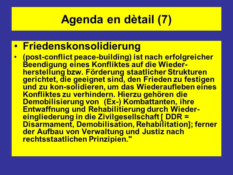 Agenda en dètail (7) Friedenskonsolidierung (post-conflict peace-building) ist nach erfolgreicher Beendigung eines Konfliktes auf die Wieder- herstell