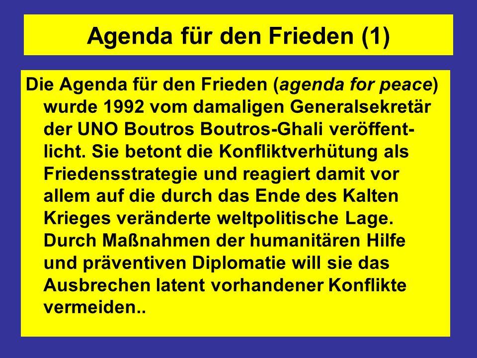 Agenda für den Frieden (1) Die Agenda für den Frieden (agenda for peace) wurde 1992 vom damaligen Generalsekretär der UNO Boutros Boutros-Ghali veröff