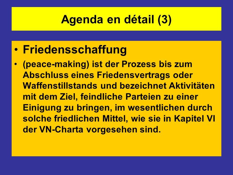 Agenda en détail (4) Friedenssicherung (peace-keeping) bezeichnet die Errichtung einer personellen Präsenz der Vereinten Nationen vor Ort mit Zustimmung aller Konfliktbeteiligten durch Einsatz von durchweg leichtbewaffneten Soldaten, Wahlbeobachtern und Polizisten zur Überwachung und Durchführung von Waffenstillstands- und Friedensvereinbarungen.