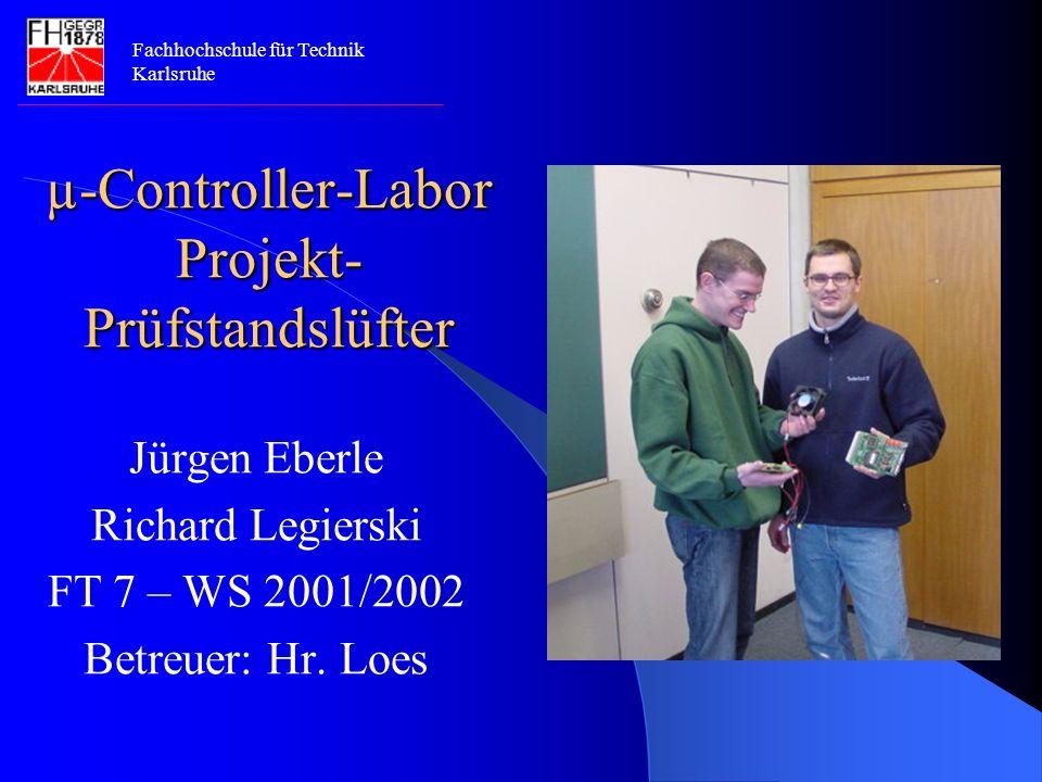 µ-Controller-Labor Projekt- Prüfstandslüfter Jürgen Eberle Richard Legierski FT 7 – WS 2001/2002 Betreuer: Hr.