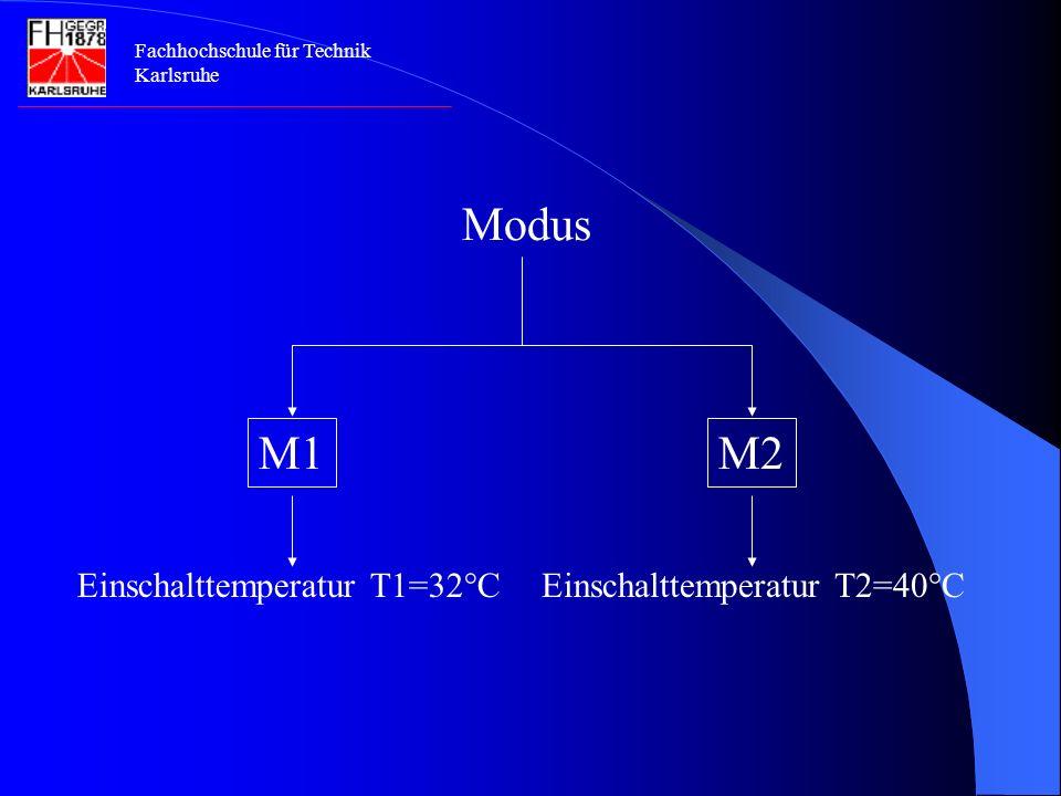 Fachhochschule für Technik Karlsruhe Modus Einschalttemperatur T1=32°CEinschalttemperatur T2=40°C M1M2