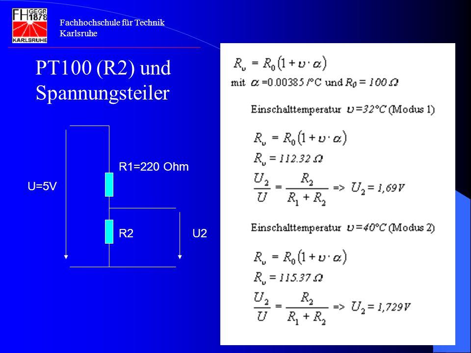 Fachhochschule für Technik Karlsruhe PT100 (R2) und Spannungsteiler R2 U=5V U2 R1=220 Ohm
