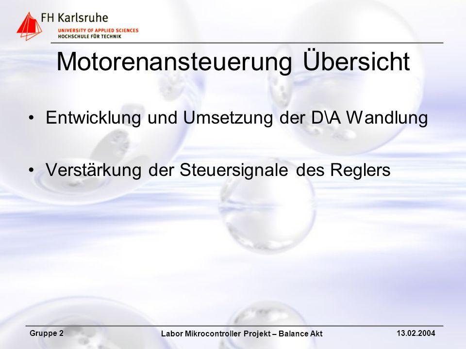 Labor Mikrocontroller Projekt – Balance Akt Gruppe 213.02.2004 Motorenansteuerung Übersicht Entwicklung und Umsetzung der D\A Wandlung Verstärkung der