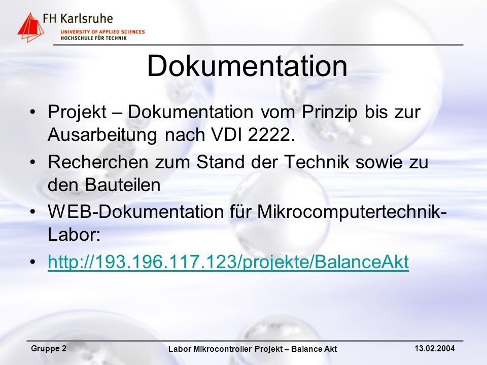 Labor Mikrocontroller Projekt – Balance Akt Gruppe 213.02.2004 Dokumentation Projekt – Dokumentation vom Prinzip bis zur Ausarbeitung nach VDI 2222. R